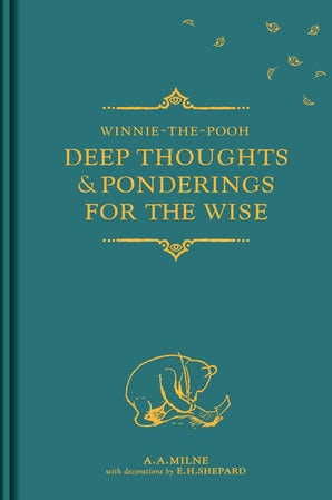 Winnie-the-Pooh: Deep Thoughts and Ponderings for the Wise