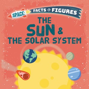 Space Facts and Figures: The Sun and the Solar System