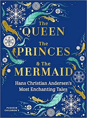 The Queen, the Princes and the MermaidHans Christian Andersen's Most EnchantingTales