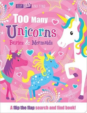 Flip, Flap and Find: Too Many Unicorns, Fairies & Mermaids